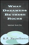 What Dreamers Be These Rocks  by  R.P. Nettelhorst