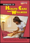 Working in Health Care and Wellness (Exploring Careers  by  Barbara Lee
