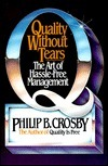 Quality Without Tears - The Art of Hassle-Free Management  by  Philip B. Crosby
