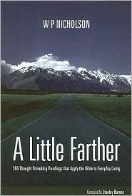 A Little Farther: 366 Thought Provoking Readings That Apply the Bible to Everyday Living  by  William P. Nicholson