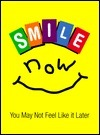 Smile Now: You May Not Feel Like It Later Scott Breckheimer