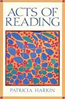 Acts of Reading: An Introduction to Literary and Cultural Studies  by  Patricia Harkin