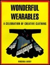 Wonderful Wearables: A Celebration of Creative Clothing  by  Virginia Avery