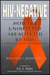 HIV-Negative: How the Uninfected Are Affected AIDS by William I. Johnston
