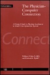 The Physician-Computer Connection: A Practical Guide to Physician Involvement in Health Care Information Systems William F. Bria II