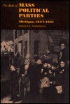 The Birth Of Mass Political Parties, Michigan, 1827 1861  by  Ronald P. Formisano