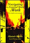 Navigating the Frenzied World of Work: The Complete Survival Guide  by  Alastair Rylatt