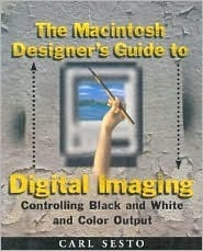 The Macintosh Designers Guide to Digital Imaging: Controlling Black and White and Color Output Carl Sesto