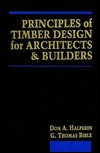 Principles of Timber Design for Architects and Builders  by  Don A. Halperin
