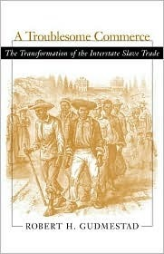 A Troublesome Commerce: The Transformation of the Interstate Slave Trade  by  Robert H. Gudmestad