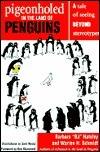 Pigeonholed in the Land of Penguins: A Tale of Seeing Beyond Stereotypes--Lessons for Our Lives and Organizations  by  B.J. Hateley