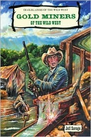 Gold Miners of the Wild West Jeff Savage
