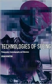 Technologies of Seeing: Photography, Cinematography and Television  by  Brian Winston