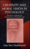 Creativity and Moral Vision in Psychology: Narratives on Identity and Commitment in a Postmodern Age  by  Lisa L. Tsoi Hoshmand