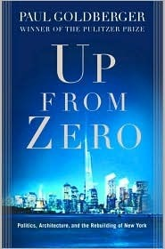 Up from Zero: Politics, Architecture, and the Rebuilding of New York Paul Goldberger