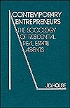Contemporary Entrepreneurs: The Sociology of Residential Real Estate Agents  by  J.D. House