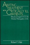 Abating Treatment with Critically Ill Patients: Ethical and Legal Limits to the Medical Prolongation of Life  by  Robert F. Weir