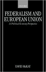 Federalism And European Union: A Political Economy Perspective  by  David H. McKay