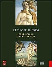 El Mito de la Diosa: Evolución de una Imagen Anne Baring
