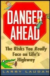Danger Ahead: The Risks You Really Face on Lifes Highway  by  Larry Laudan