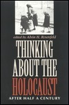 Thinking about the Holocaust: After Half a Century  by  Alvin H. Rosenfeld