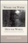 Where the Water Hits the Wheel: Fifteen Sermons on the Great Beliefs of the Christian Faith William G. Benton