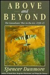 Above and Beyond: The Canadians War in the Air, 1939-45  by  Spencer Dunmore