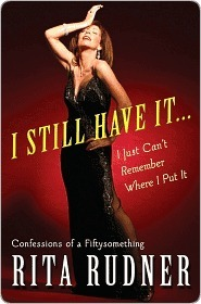 I Still Have It . . . I Just Cant Remember Where I Put It: Confessions of a Fiftysomething  by  Rita Rudner