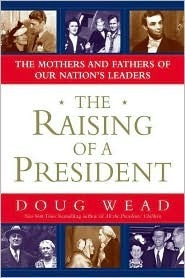 The Raising Of A President: The Mothers And Fathers Of Our Nations Leaders  by  Doug Wead