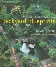 Backyard Blueprints: Design, furniture and plants for a small garden David     Stevens