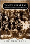 Tam Blake and Co.: The Story of the Scots in America Jim Hewitson