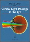 Clinical Light Damage to the Eye David Miller