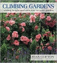 Climbing Gardens: Adding Height and Structure to Your Garden  by  Joan Clifton