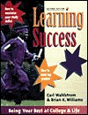 Learning Success: Three Paths to Being Your Best at College & Life: 1) Develop Staying Power, 2) Become a Mindful Learner & Thinker, 3) Use Information Technology  by  Carl M. Wahlstrom