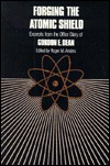 Forging the Atomic Shield: Excerpts from the Office Diary of Gordon E. Dean  by  Gordon E. Dean
