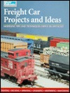 Freight Car Projects and Ideas: Modeling Tips and Techniques Useful in Any Scale  by  Kent J. Johnson