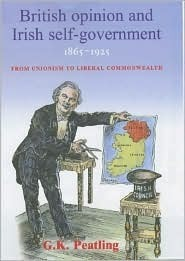 British Opinion and Irish Self-Government 1865-1925  by  Gary K. Peatling