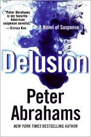 Delusion: A Novel of Suspense  by  Peter Abrahams