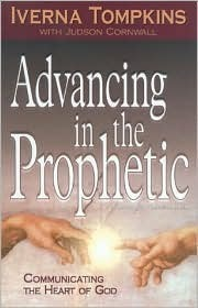 Advancing in the Prophetic: Communicating the Heart of God  by  Iverna Tompkins