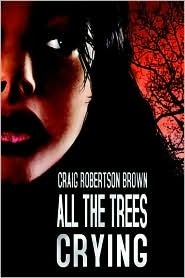 All the Trees Crying  by  Craig Robertson Brown