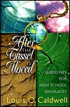 After the Tassel is Moved: Guidelines for High School Graduates  by  Louis O. Caldwell