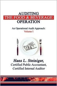 Auditing the Food & Beverage Operation: An Operational Audit Approach: Volume I  by  Hans L. Steiniger