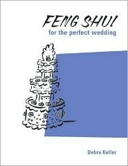 Feng Shui for the Perfect Wedding  by  Debra Keller