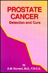 Prostate Cancer: Detection And Cure  by  A.M. Durrani