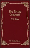 The Divine Conquest  by  A.W. Tozer