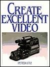 Create Excellent Video Peter Utz