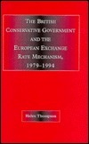The British Conservative Government and the European Exchange Rate Mechanism: 1979-94  by  H. Thompson