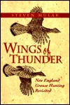 Wings Of Thunder: New England Grouse Shooting Revisited  by  Steven J. Mulak