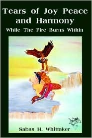 Tears of Joy Peace and Harmony: While the Fire Burns Within Sabas H. Whittaker