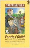 Forties Child: An Early Autobiography Tom Wakefield